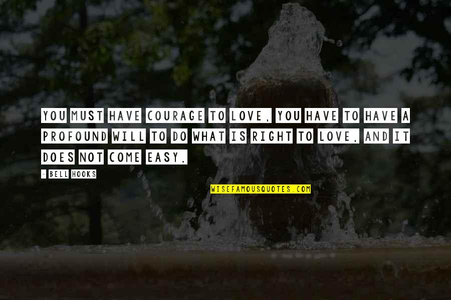 You Are Not Easy To Love Quotes By Bell Hooks: You must have courage to love, you have
