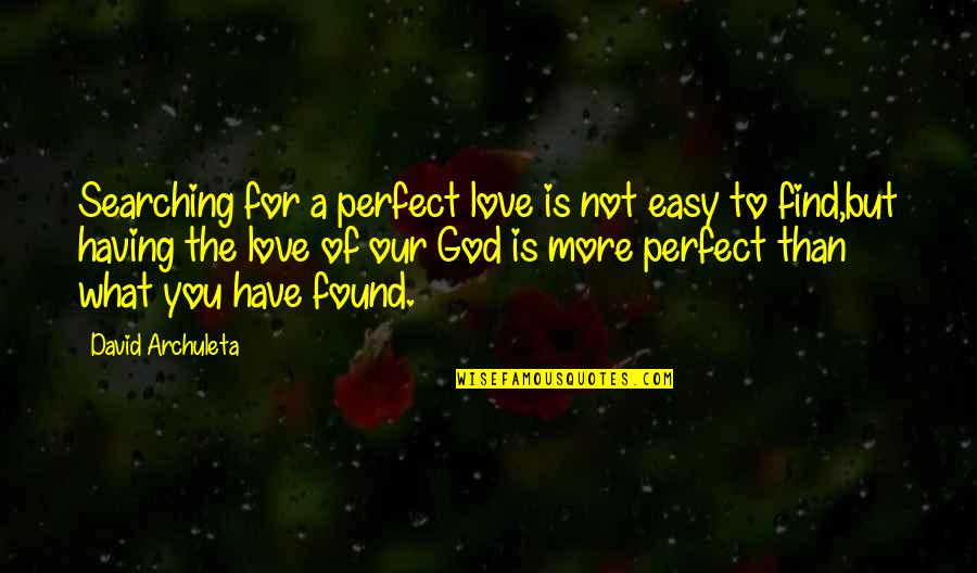 You Are Not Easy To Love Quotes By David Archuleta: Searching for a perfect love is not easy
