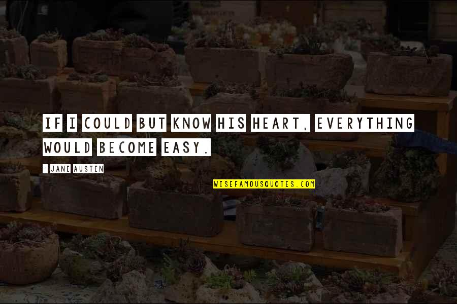 You Are Not Easy To Love Quotes By Jane Austen: If I could but know his heart, everything