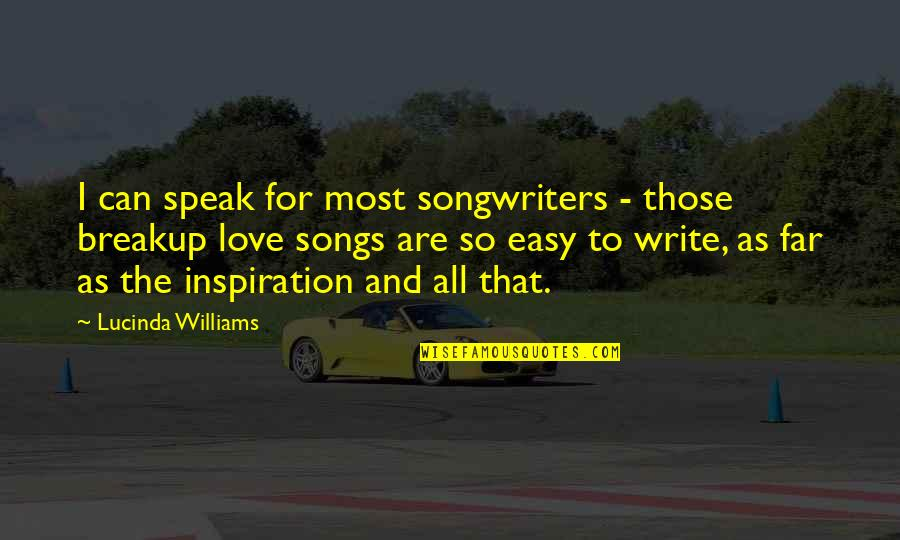 You Are Not Easy To Love Quotes By Lucinda Williams: I can speak for most songwriters - those