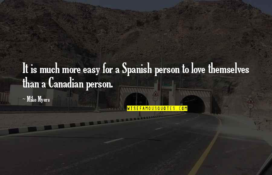 You Are Not Easy To Love Quotes By Mike Myers: It is much more easy for a Spanish