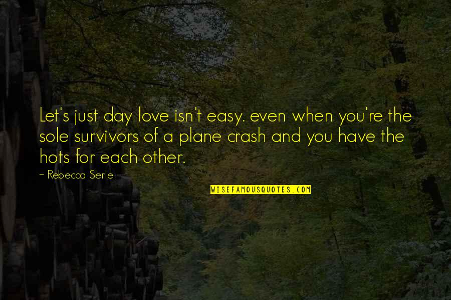 You Are Not Easy To Love Quotes By Rebecca Serle: Let's just day love isn't easy. even when