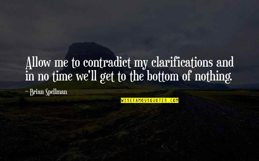 You Are Nothing For Me Quotes By Brian Spellman: Allow me to contradict my clarifications and in