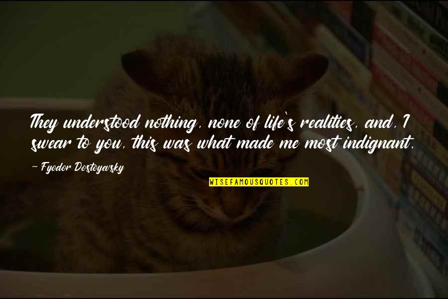 You Are Nothing For Me Quotes By Fyodor Dostoyevsky: They understood nothing, none of life's realities, and,