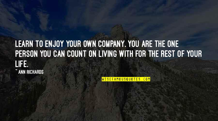 You Are One Quotes By Ann Richards: Learn to enjoy your own company. You are