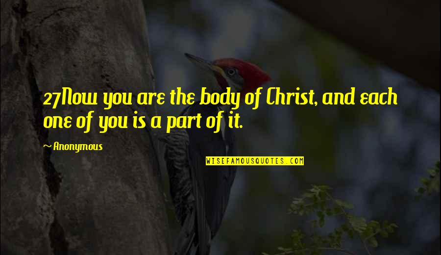 You Are One Quotes By Anonymous: 27Now you are the body of Christ, and