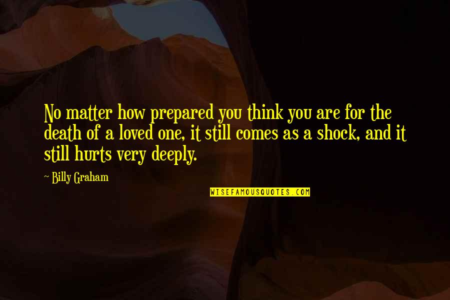 You Are One Quotes By Billy Graham: No matter how prepared you think you are