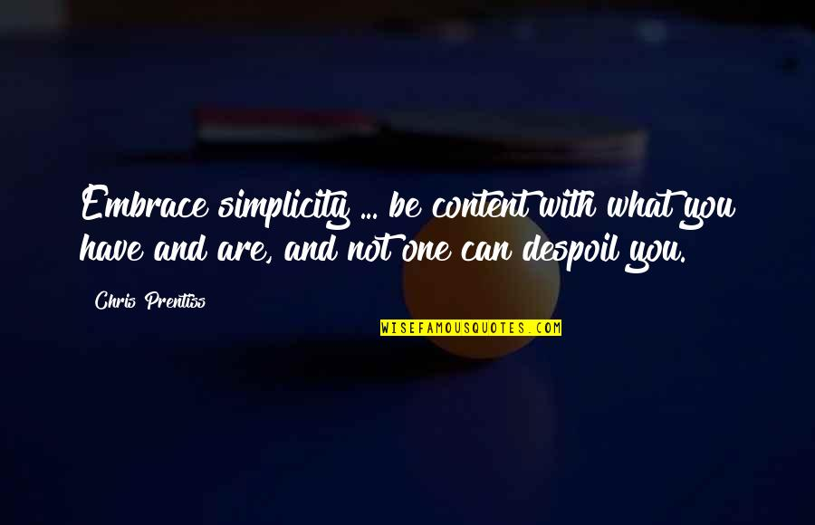 You Are One Quotes By Chris Prentiss: Embrace simplicity ... be content with what you
