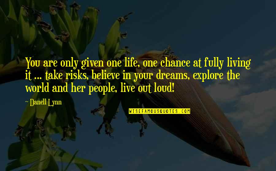 You Are One Quotes By Danell Lynn: You are only given one life, one chance