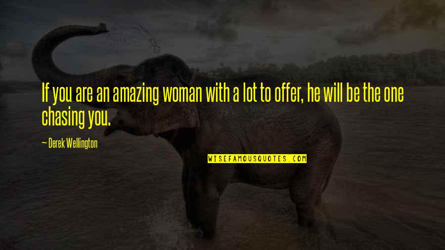 You Are One Quotes By Derek Wellington: If you are an amazing woman with a