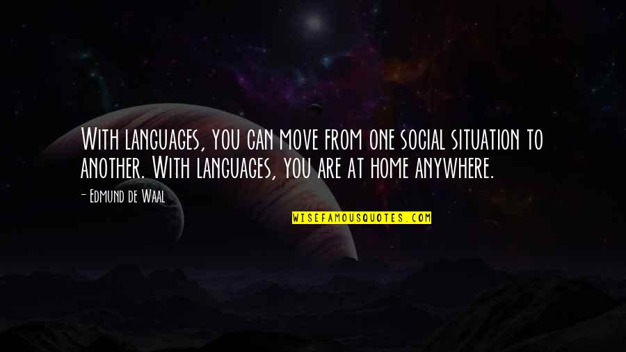 You Are One Quotes By Edmund De Waal: With languages, you can move from one social