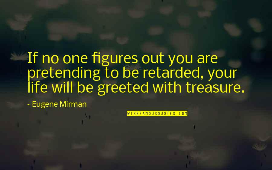 You Are One Quotes By Eugene Mirman: If no one figures out you are pretending