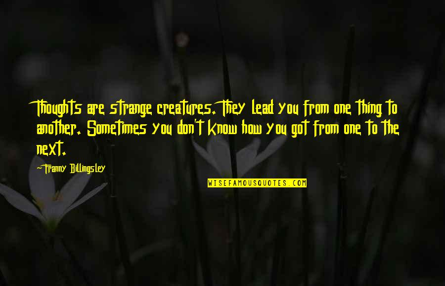 You Are One Quotes By Franny Billingsley: Thoughts are strange creatures. They lead you from
