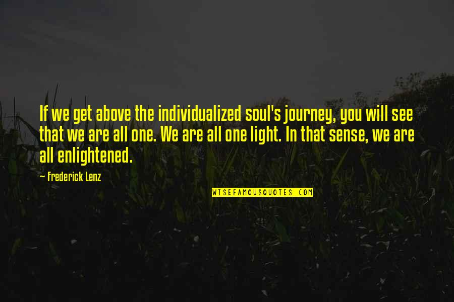 You Are One Quotes By Frederick Lenz: If we get above the individualized soul's journey,
