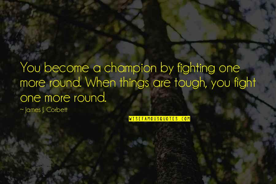 You Are One Quotes By James J. Corbett: You become a champion by fighting one more