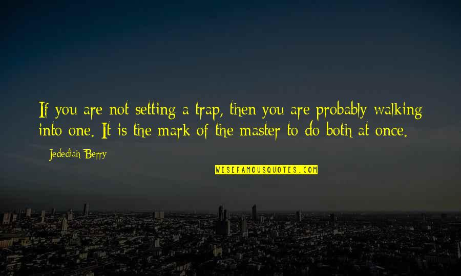 You Are One Quotes By Jedediah Berry: If you are not setting a trap, then