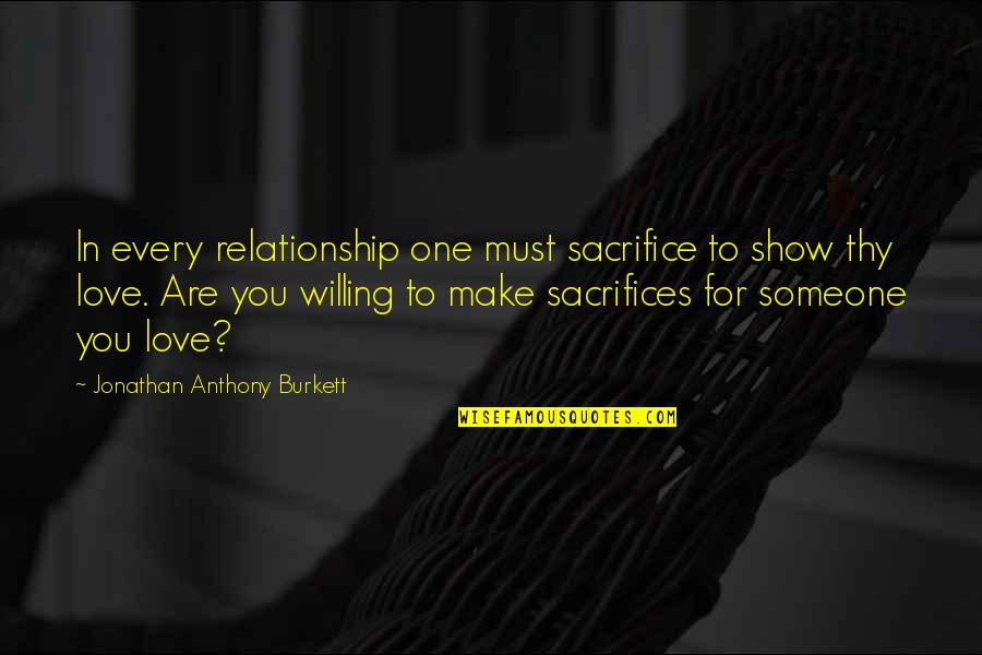 You Are One Quotes By Jonathan Anthony Burkett: In every relationship one must sacrifice to show