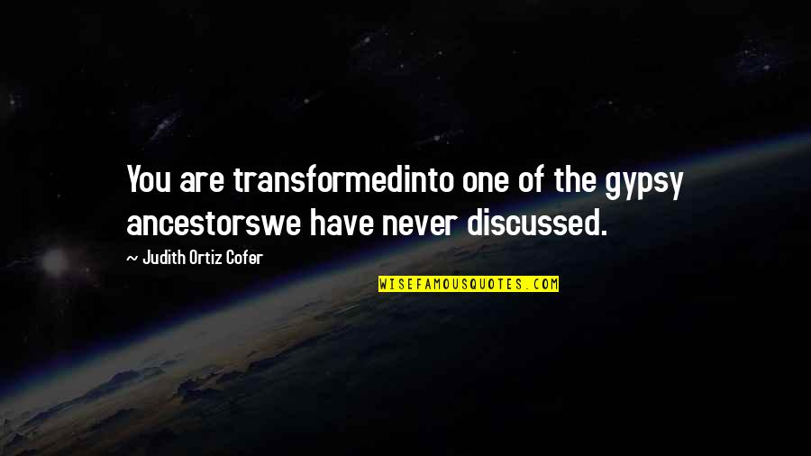 You Are One Quotes By Judith Ortiz Cofer: You are transformedinto one of the gypsy ancestorswe