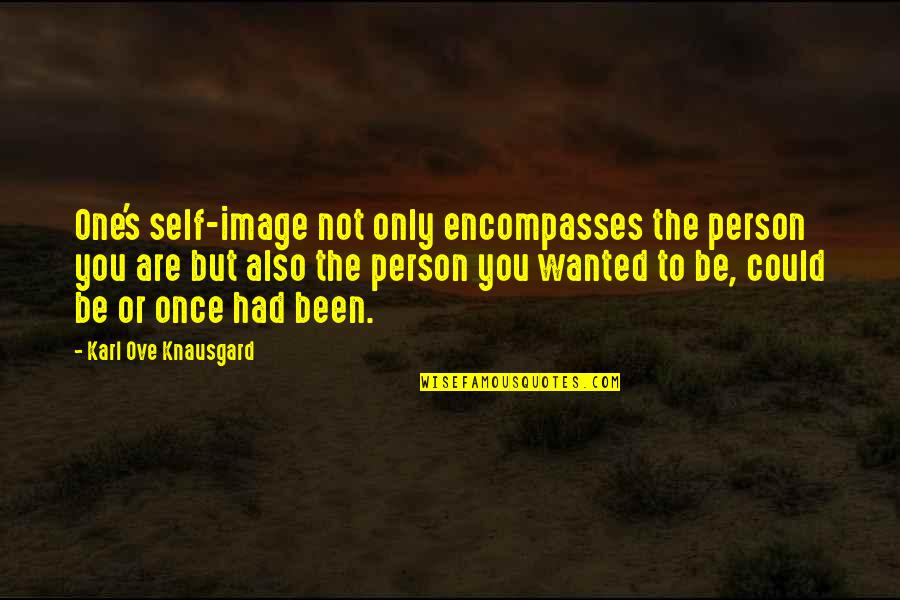 You Are One Quotes By Karl Ove Knausgard: One's self-image not only encompasses the person you