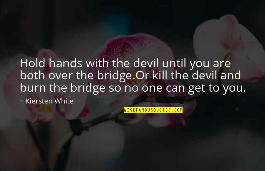 You Are One Quotes By Kiersten White: Hold hands with the devil until you are
