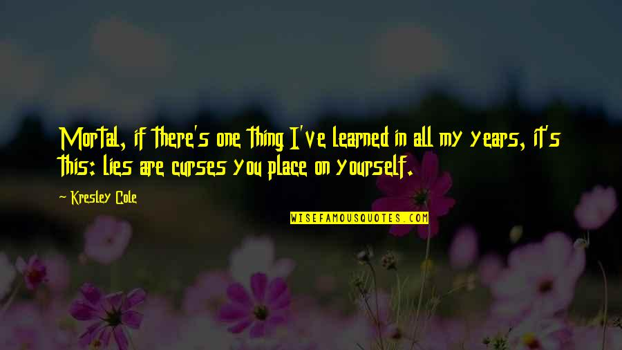 You Are One Quotes By Kresley Cole: Mortal, if there's one thing I've learned in