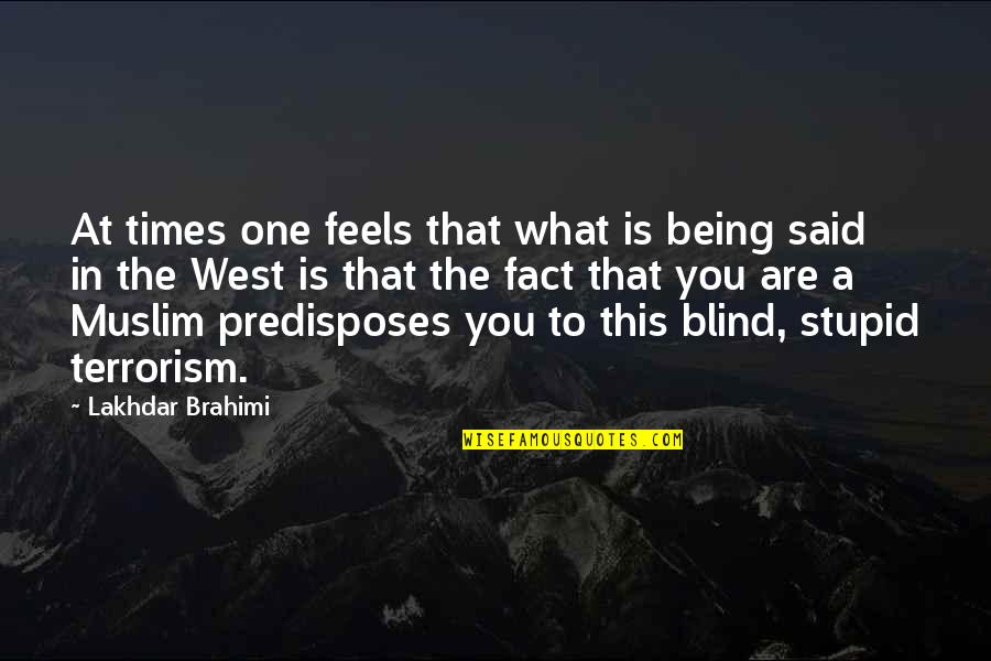 You Are One Quotes By Lakhdar Brahimi: At times one feels that what is being
