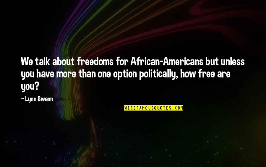 You Are One Quotes By Lynn Swann: We talk about freedoms for African-Americans but unless