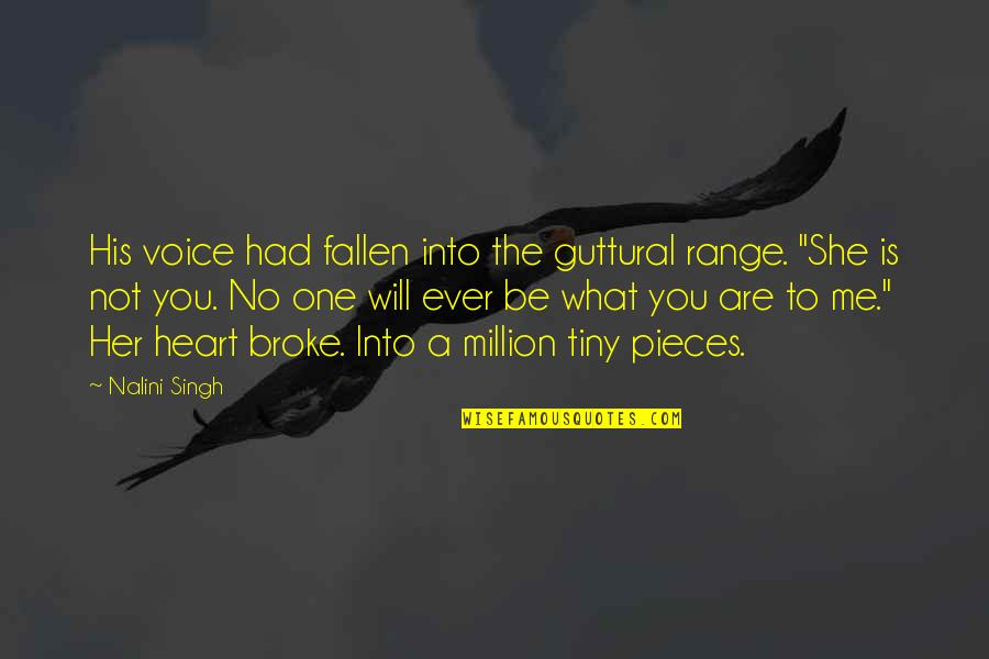 You Are One Quotes By Nalini Singh: His voice had fallen into the guttural range.