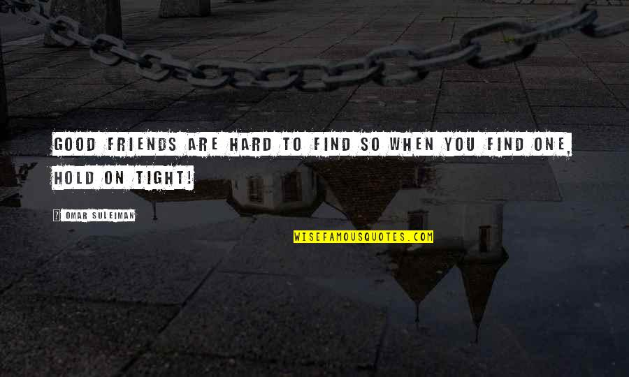 You Are One Quotes By Omar Suleiman: Good friends are hard to find so when