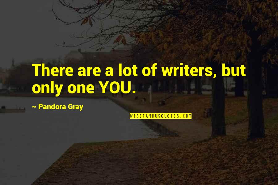 You Are One Quotes By Pandora Gray: There are a lot of writers, but only