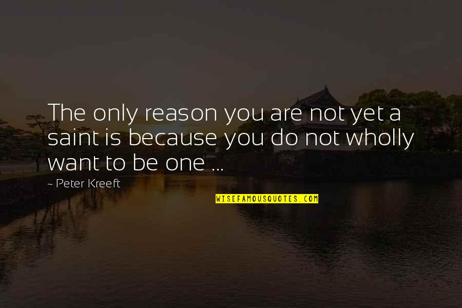 You Are One Quotes By Peter Kreeft: The only reason you are not yet a