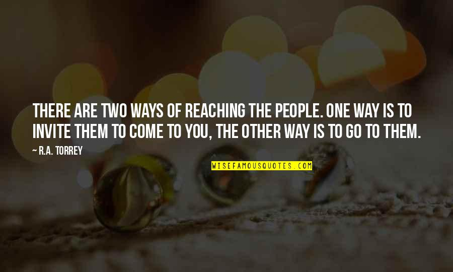 You Are One Quotes By R.A. Torrey: There are two ways of reaching the people.