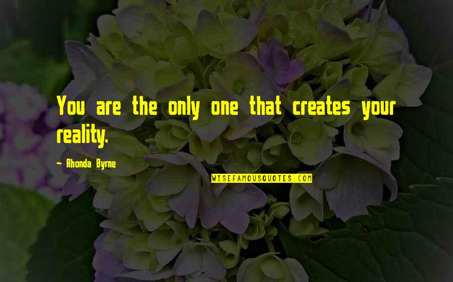 You Are One Quotes By Rhonda Byrne: You are the only one that creates your