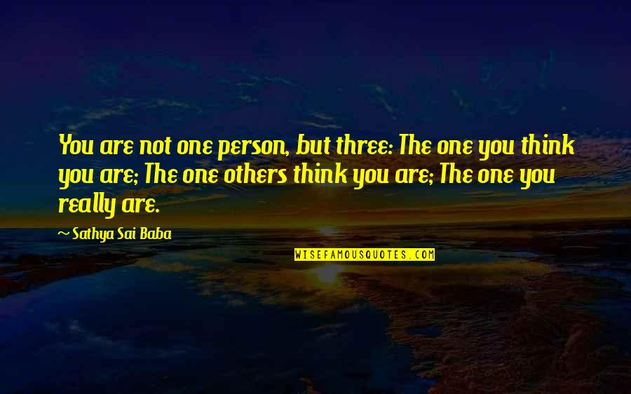 You Are One Quotes By Sathya Sai Baba: You are not one person, but three: The