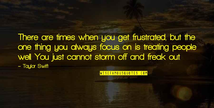 You Are One Quotes By Taylor Swift: There are times when you get frustrated, but