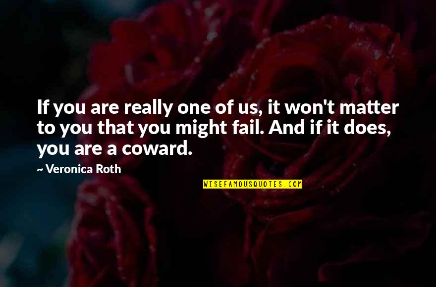 You Are One Quotes By Veronica Roth: If you are really one of us, it