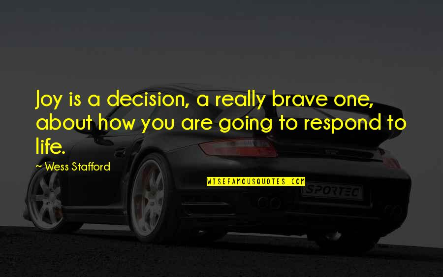 You Are One Quotes By Wess Stafford: Joy is a decision, a really brave one,