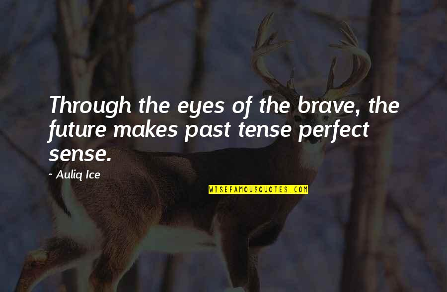 You Are Perfect In My Eyes Quotes By Auliq Ice: Through the eyes of the brave, the future