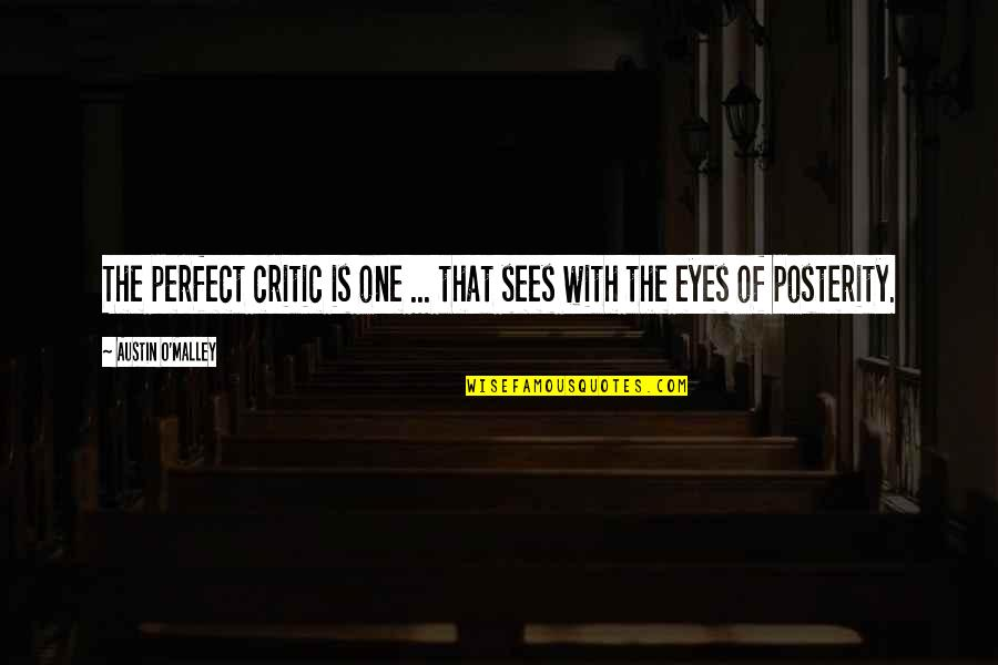 You Are Perfect In My Eyes Quotes By Austin O'Malley: The perfect critic is one ... that sees