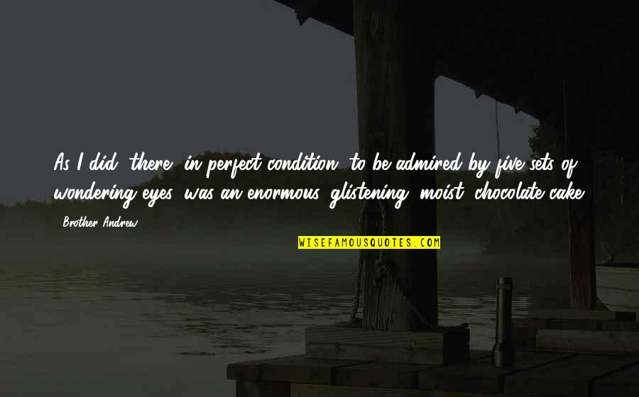 You Are Perfect In My Eyes Quotes By Brother Andrew: As I did, there, in perfect condition, to