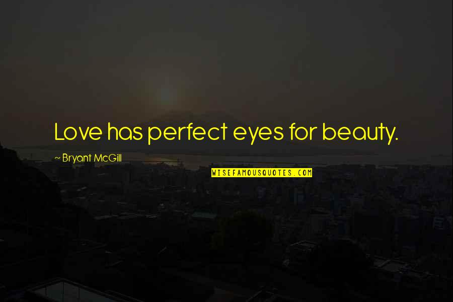 You Are Perfect In My Eyes Quotes By Bryant McGill: Love has perfect eyes for beauty.
