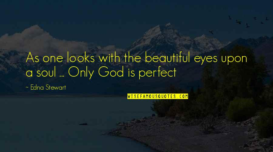 You Are Perfect In My Eyes Quotes By Edna Stewart: As one looks with the beautiful eyes upon