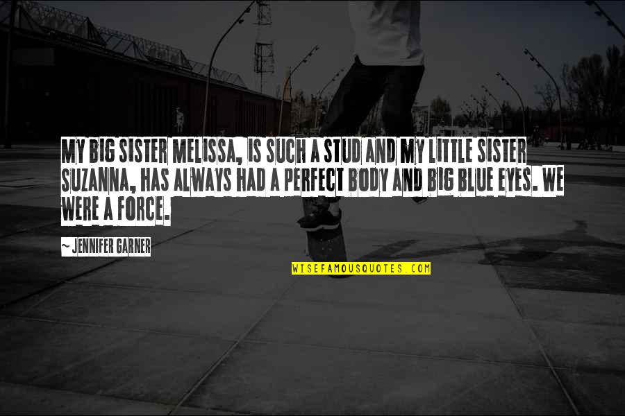 You Are Perfect In My Eyes Quotes By Jennifer Garner: My big sister Melissa, is such a stud
