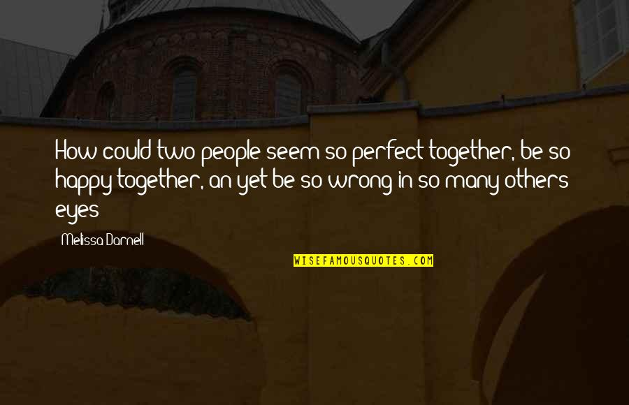 You Are Perfect In My Eyes Quotes By Melissa Darnell: How could two people seem so perfect together,