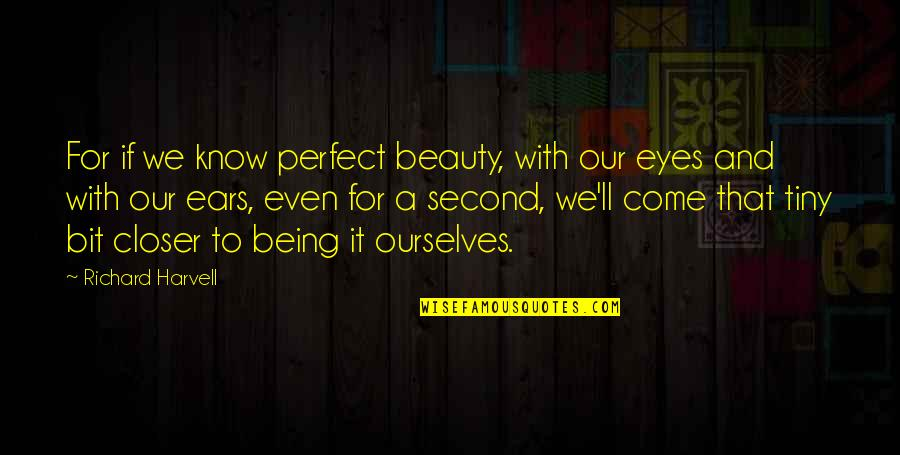 You Are Perfect In My Eyes Quotes By Richard Harvell: For if we know perfect beauty, with our