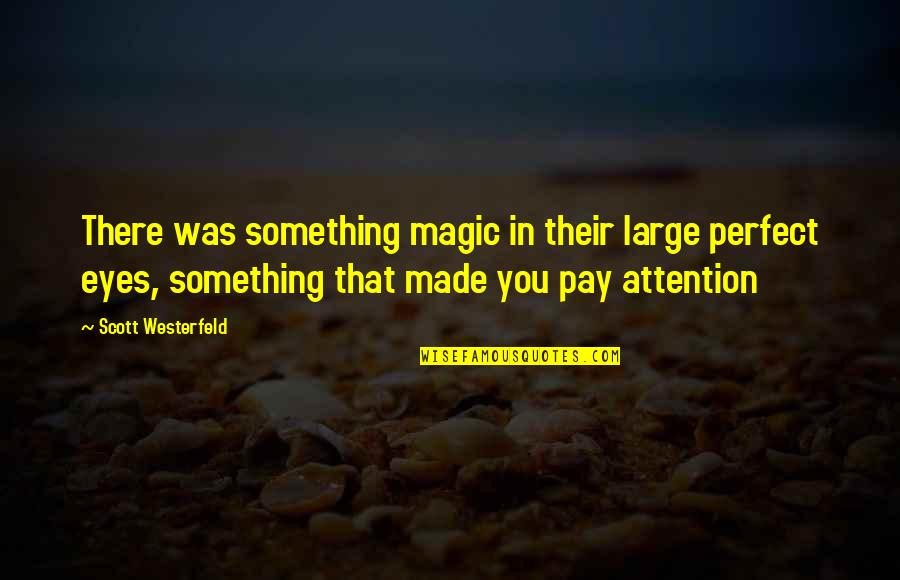 You Are Perfect In My Eyes Quotes By Scott Westerfeld: There was something magic in their large perfect