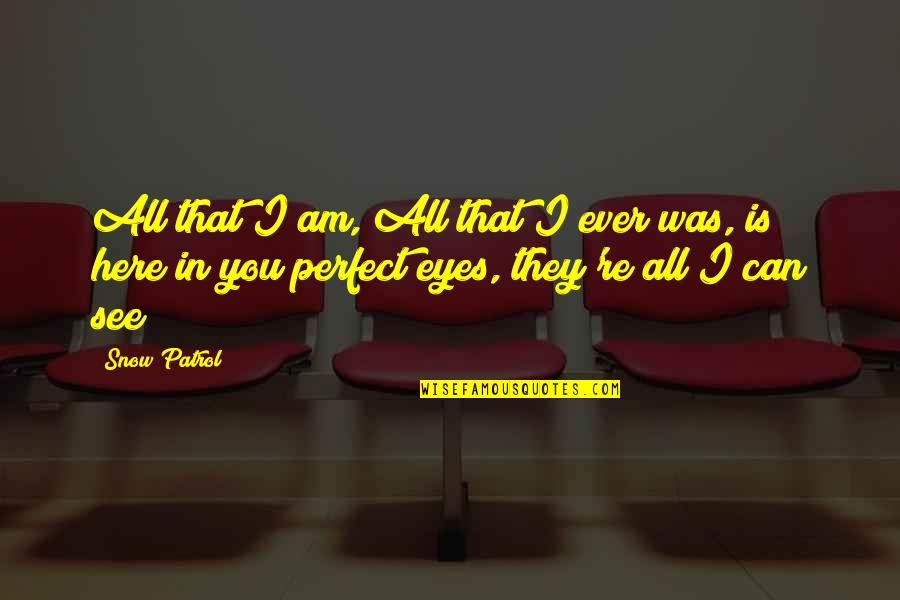 You Are Perfect In My Eyes Quotes By Snow Patrol: All that I am, All that I ever