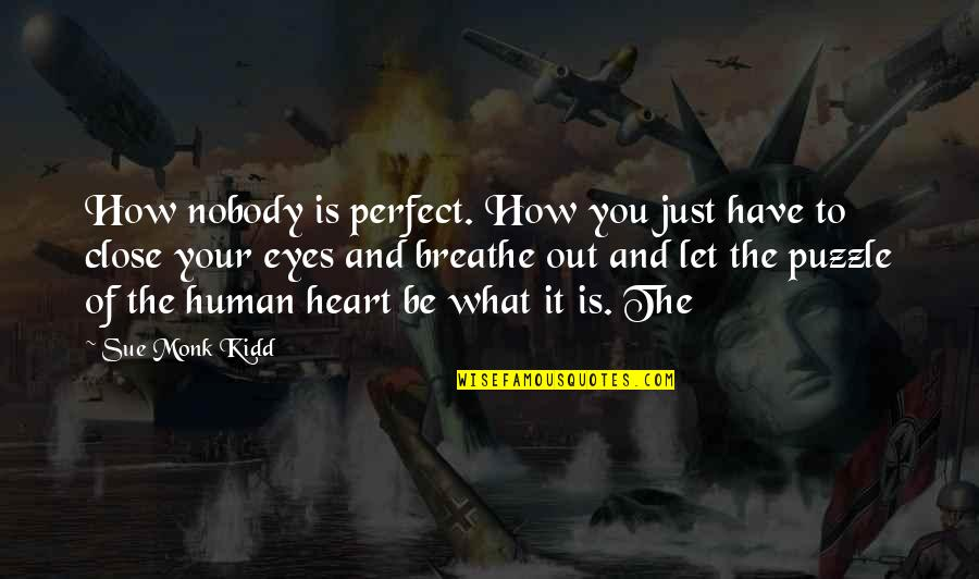 You Are Perfect In My Eyes Quotes By Sue Monk Kidd: How nobody is perfect. How you just have