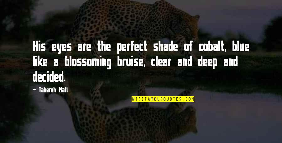 You Are Perfect In My Eyes Quotes By Tahereh Mafi: His eyes are the perfect shade of cobalt,