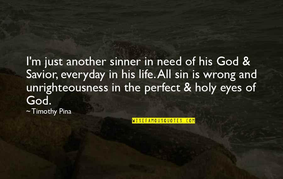 You Are Perfect In My Eyes Quotes By Timothy Pina: I'm just another sinner in need of his
